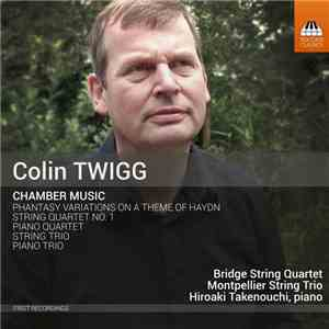 Colin Twigg, Bridge String Quartet, Hiroaki Takenouchi, Montpellier String Trio - Colin Twigg: Chamber Music download